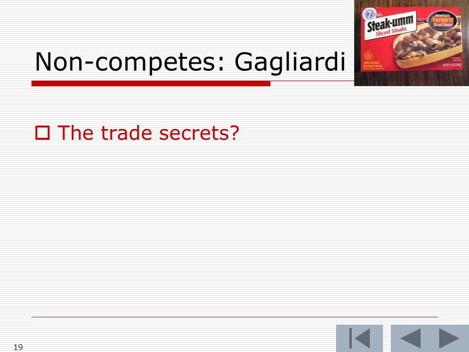 Non-competes: Gagliardi 19 The trade secrets?