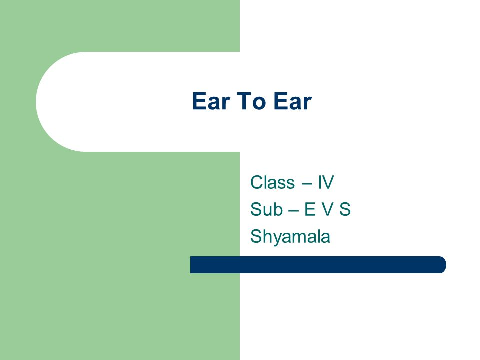 Ear To Ear Class – IV Sub – E V S Shyamala