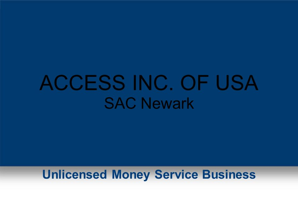 ACCESS INC. OF USA SAC Newark Unlicensed Money Service Business