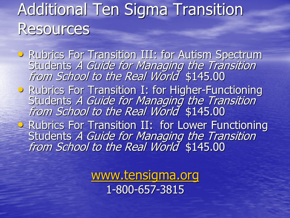 Additional Ten Sigma Transition Resources Rubrics For Transition III: for Autism Spectrum Students A Guide for Managing the Transition from School to