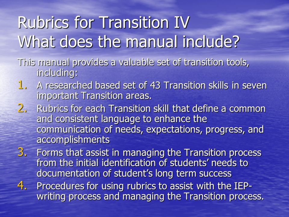 Rubrics for Transition IV What does the manual include? This manual provides a valuable set of transition tools, including: 1. A researched based set