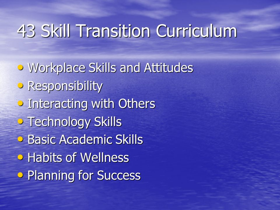 43 Skill Transition Curriculum Workplace Skills and Attitudes Workplace Skills and Attitudes Responsibility Responsibility Interacting with Others Int