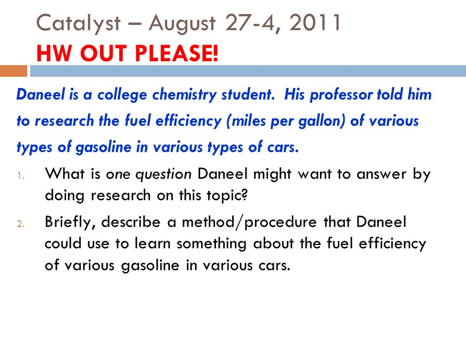 Catalyst – August 27-4, 2011 HW OUT PLEASE. Daneel is a college chemistry student.