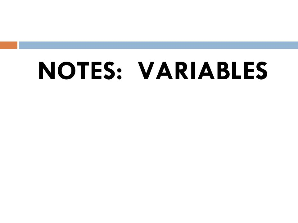 NOTES: VARIABLES
