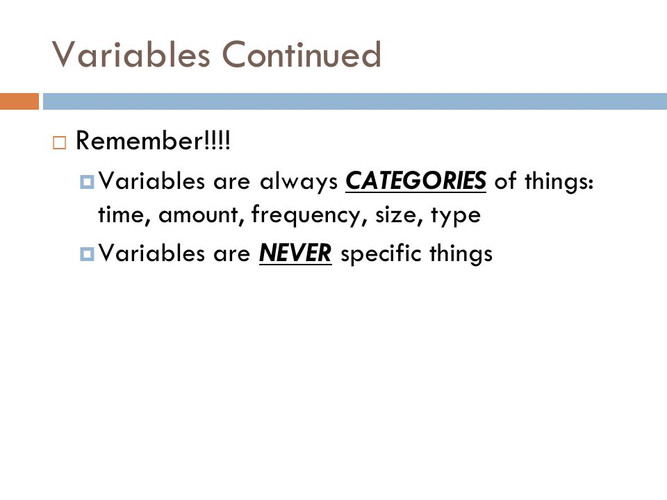Variables Continued Remember!!!.
