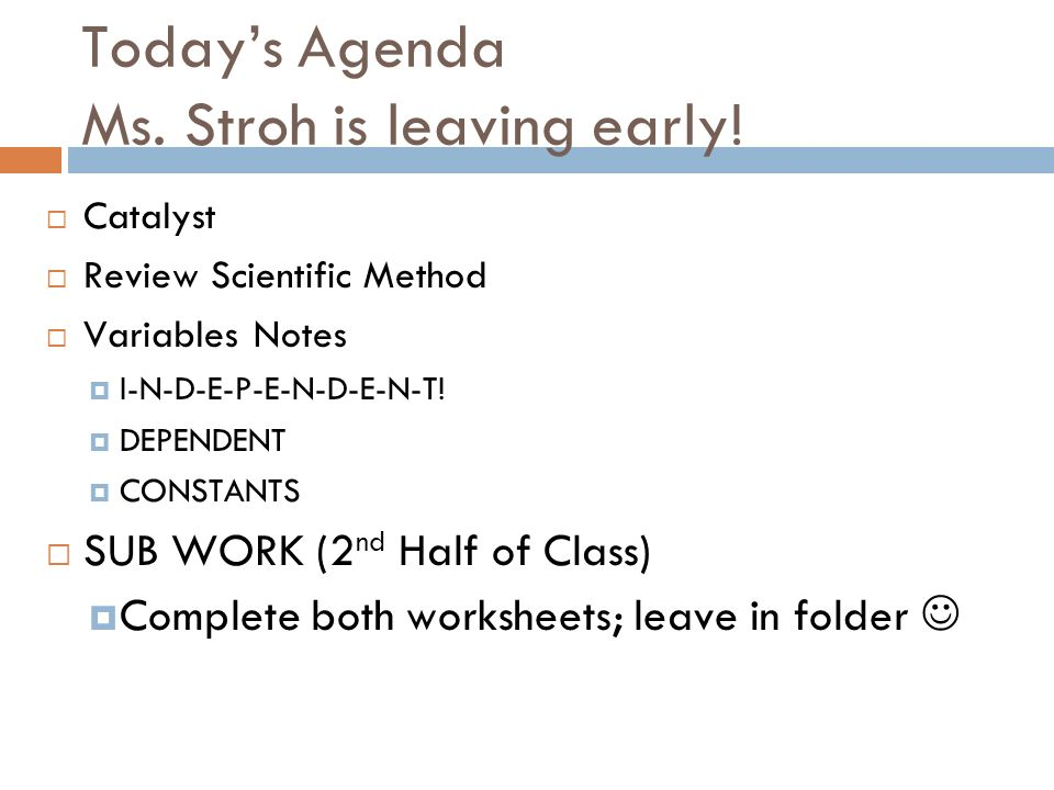 Todays Agenda Ms. Stroh is leaving early.