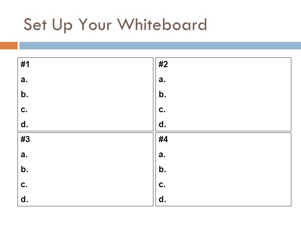 Set Up Your Whiteboard #1 a. b. c. d. #3 a. b. c. d. #2 a. b. c. d. #4 a. b. c. d.
