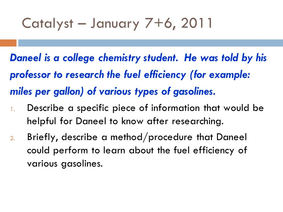 Catalyst – January 7+6, 2011 Daneel is a college chemistry student.
