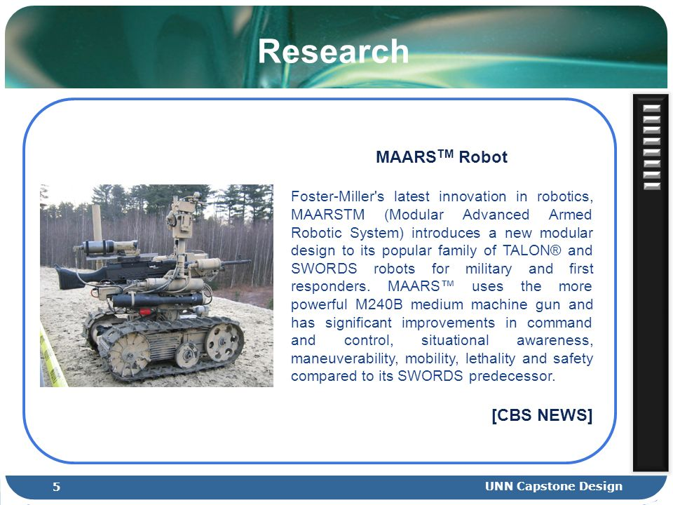 Research MAARS TM Robot Foster-Miller's latest innovation in robotics, MAARSTM (Modular Advanced Armed Robotic System) introduces a new modular design