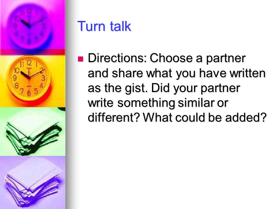 Turn talk Directions: Choose a partner and share what you have written as the gist.