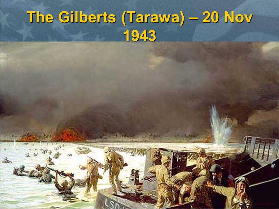The Gilberts (Tarawa) – 20 Nov 1943 1 st major island on the sea road to the Philippines1 st major island on the sea road to the Philippines Objective