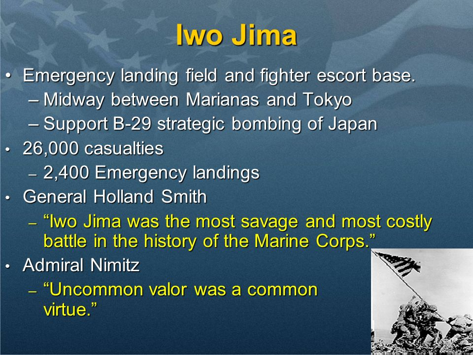 Iwo Jima Emergency landing field and fighter escort base.Emergency landing field and fighter escort base. –Midway between Marianas and Tokyo –Support