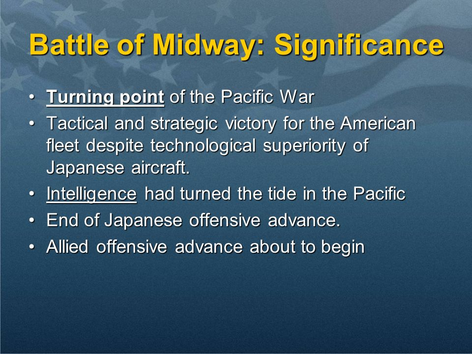 Battle of Midway: Significance Turning point of the Pacific WarTurning point of the Pacific War Tactical and strategic victory for the American fleet