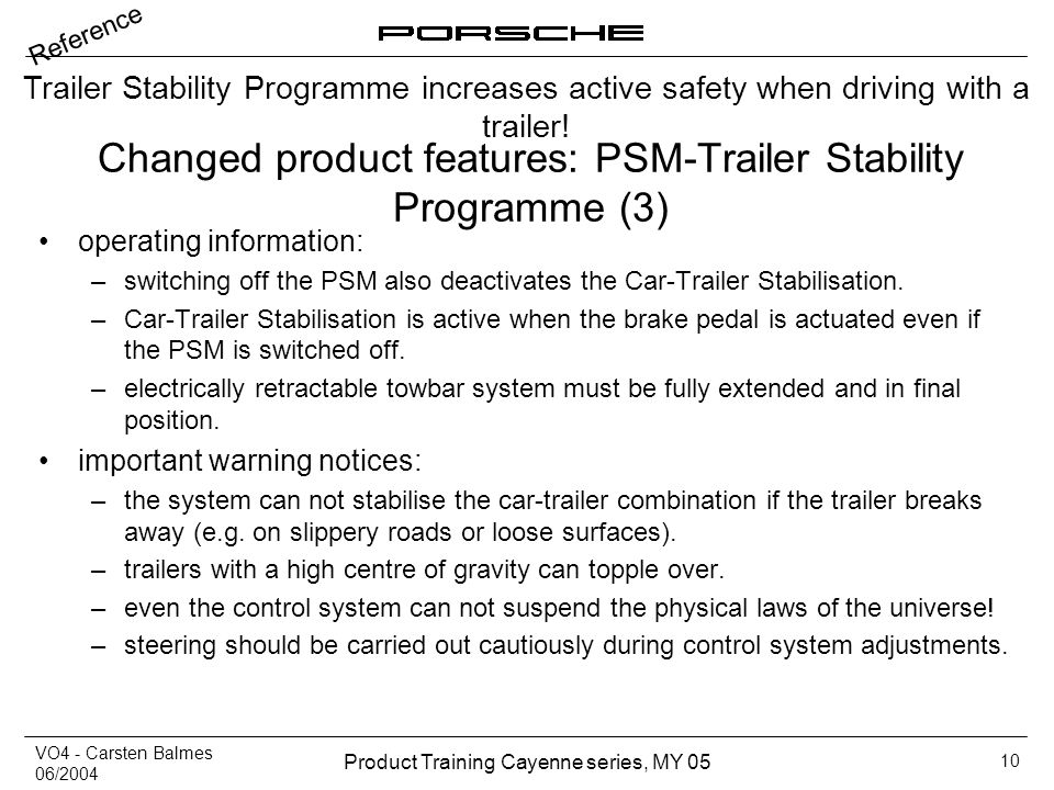 VO4 - Carsten Balmes 06/2004 Product Training Cayenne series, MY 05 10 Changed product features: PSM-Trailer Stability Programme (3) operating informa