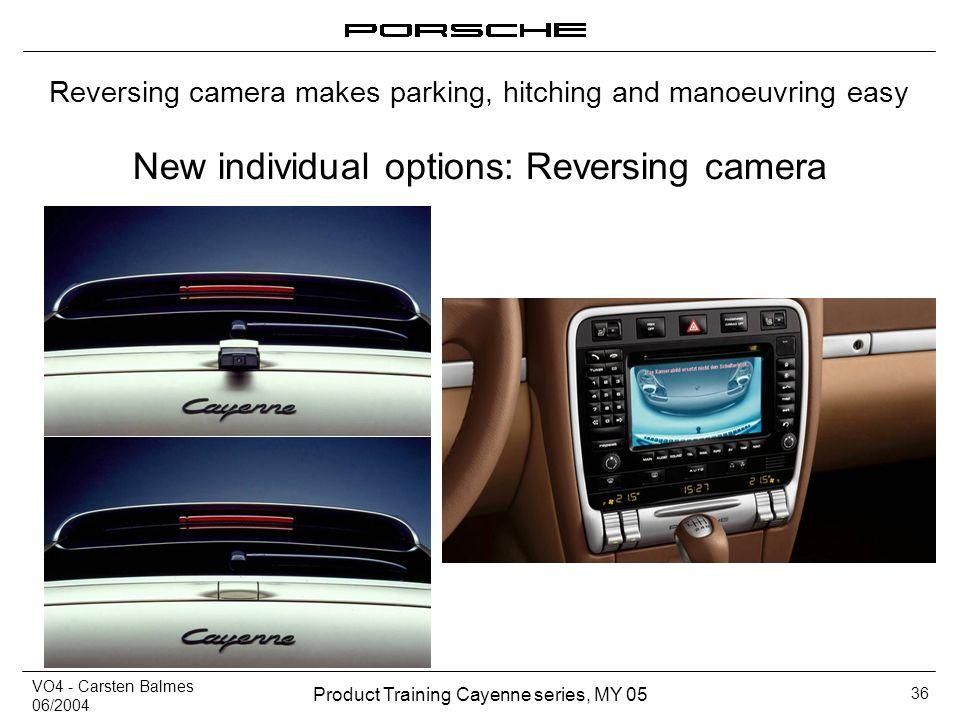 VO4 - Carsten Balmes 06/2004 Product Training Cayenne series, MY 05 36 New individual options: Reversing camera Reversing camera makes parking, hitchi