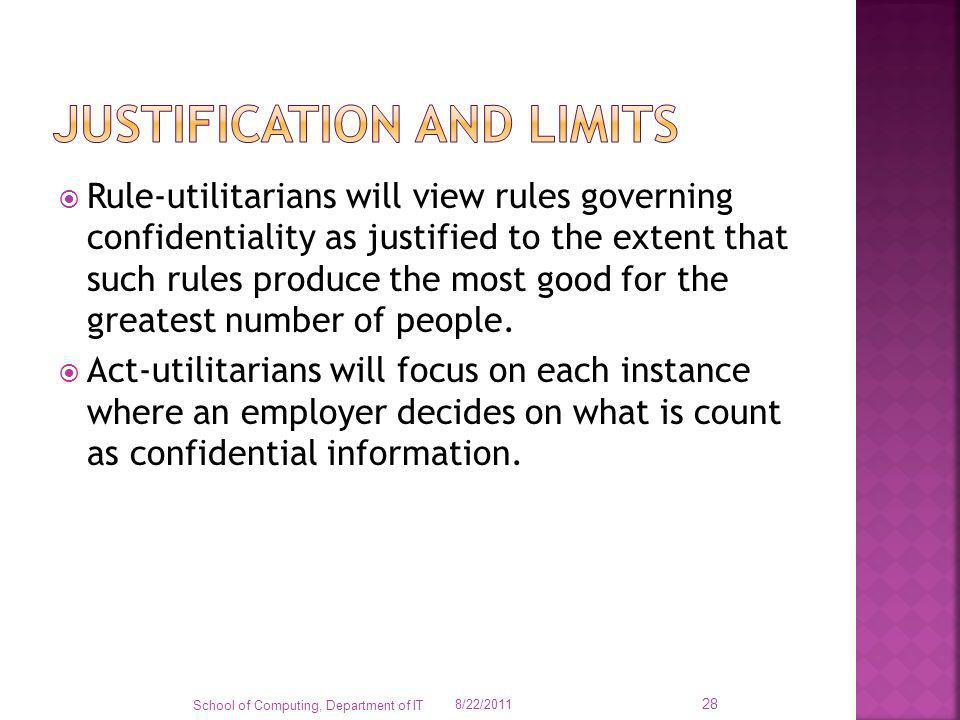 Rule-utilitarians will view rules governing confidentiality as justified to the extent that such rules produce the most good for the greatest number o