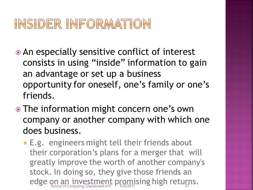 An especially sensitive conflict of interest consists in using inside information to gain an advantage or set up a business opportunity for oneself, o
