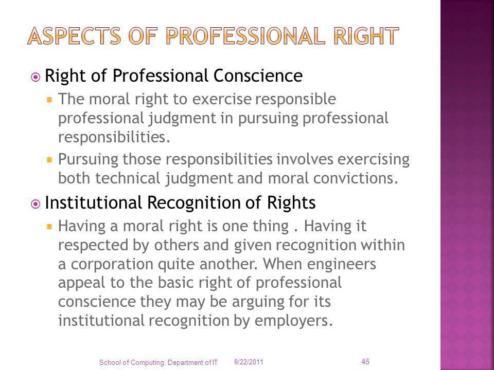 Right of Professional Conscience The moral right to exercise responsible professional judgment in pursuing professional responsibilities. Pursuing tho