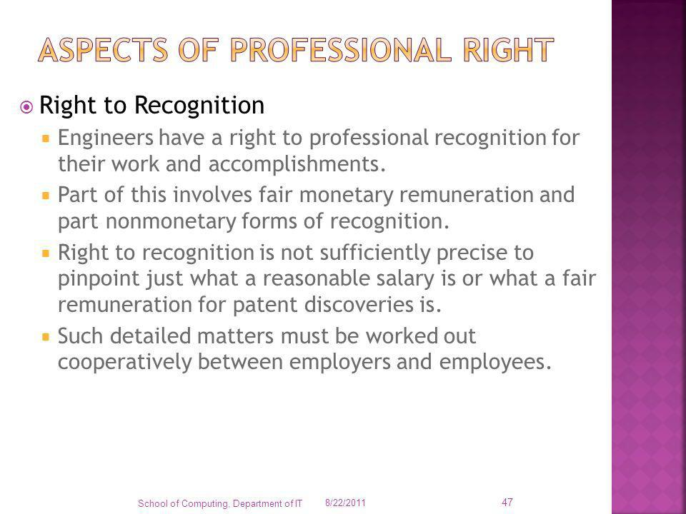 Right to Recognition Engineers have a right to professional recognition for their work and accomplishments. Part of this involves fair monetary remune
