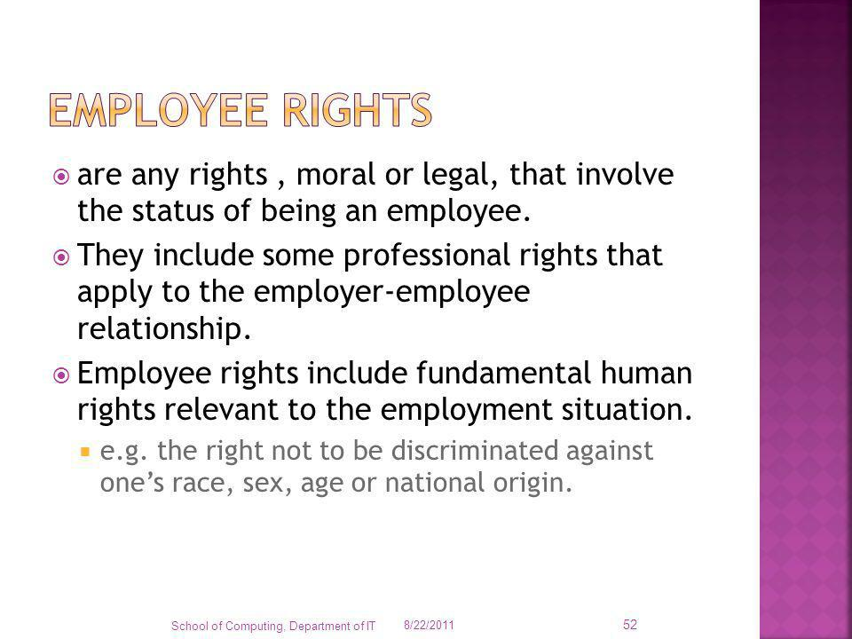 are any rights, moral or legal, that involve the status of being an employee. They include some professional rights that apply to the employer-employe