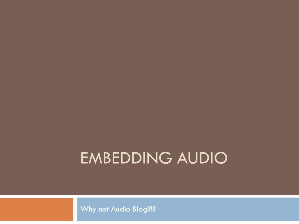 EMBEDDING AUDIO Why not Audio Blog !