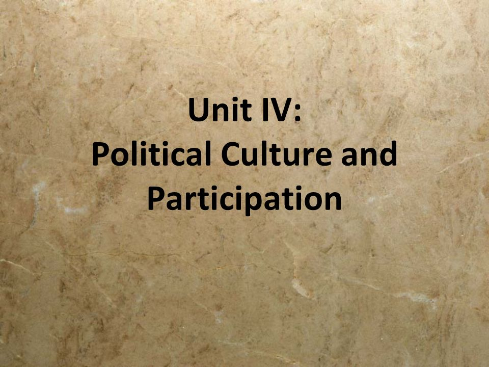 Unit IV: Political Culture and Participation