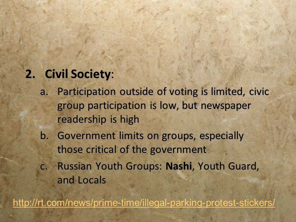 2.Civil Society: a.Participation outside of voting is limited, civic group participation is low, but newspaper readership is high b.Government limits