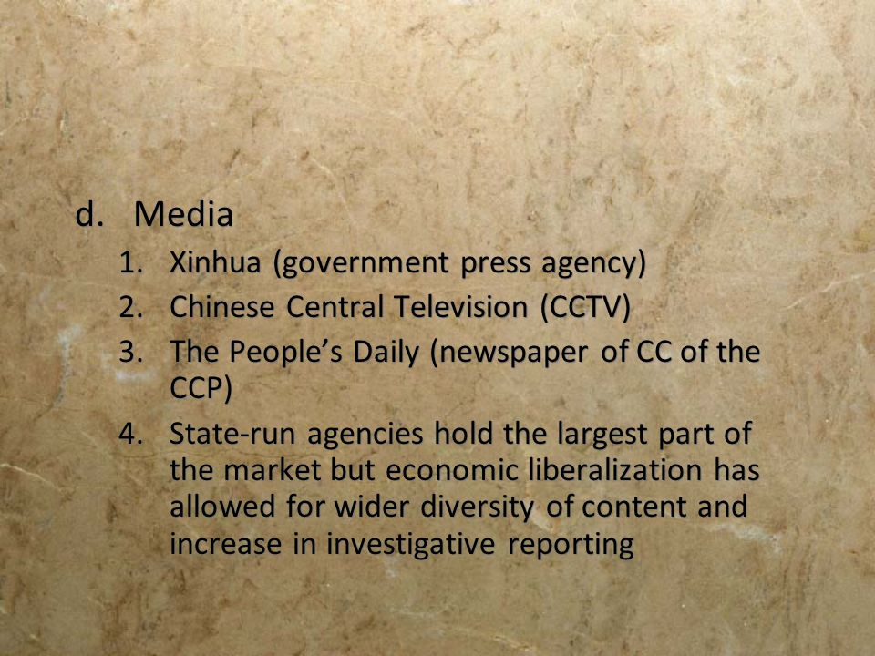 d.Media 1.Xinhua (government press agency) 2.Chinese Central Television (CCTV) 3.The Peoples Daily (newspaper of CC of the CCP) 4.State-run agencies h