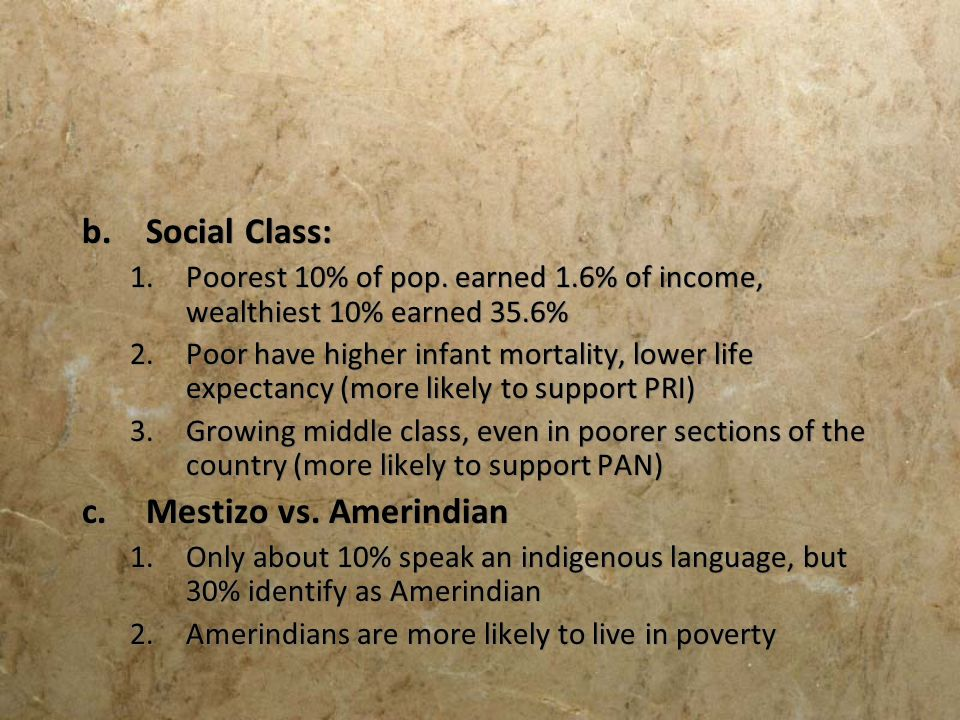 b.Social Class: 1.Poorest 10% of pop. earned 1.6% of income, wealthiest 10% earned 35.6% 2.Poor have higher infant mortality, lower life expectancy (m