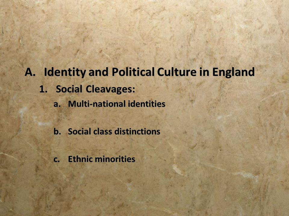 a.Multinational Identities 1.England: majority of population, disproportionate political power, challenge of integrating nationalities 2.Wales: Plaid Cymru, pride in their language and feelings of being exploited by their neighbors 3.Scotland: devolution and Scottish Parliament, strong national identity 4.Northern Ireland: Catholics feeling persecuted by Protestants a.Multinational Identities 1.England: majority of population, disproportionate political power, challenge of integrating nationalities 2.Wales: Plaid Cymru, pride in their language and feelings of being exploited by their neighbors 3.Scotland: devolution and Scottish Parliament, strong national identity 4.Northern Ireland: Catholics feeling persecuted by Protestants http://www.forumwales.com/resources-audio.htm