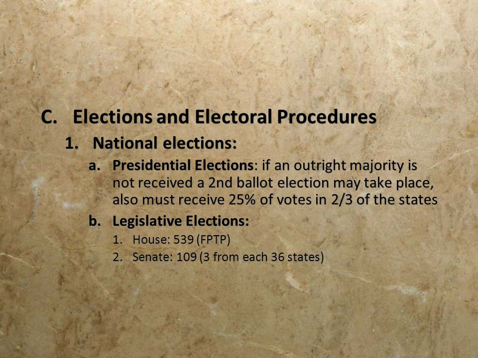 C.Elections and Electoral Procedures 1.National elections: a.Presidential Elections: if an outright majority is not received a 2nd ballot election may