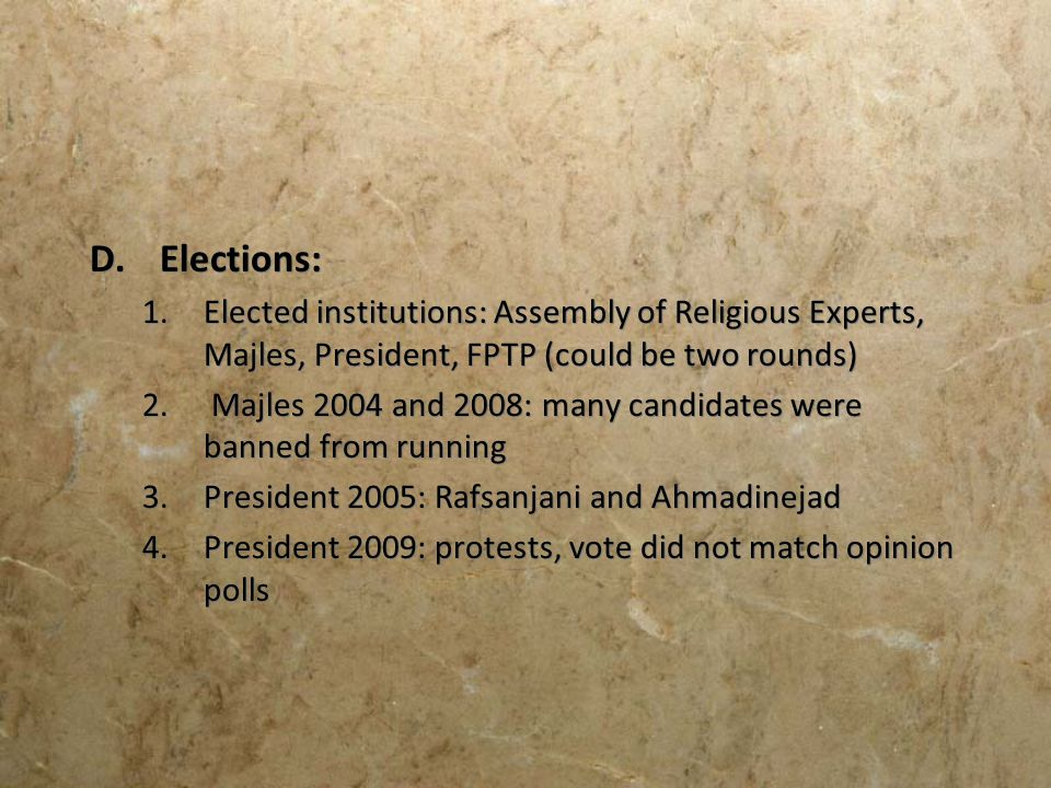 D.Elections: 1.Elected institutions: Assembly of Religious Experts, Majles, President, FPTP (could be two rounds) 2. Majles 2004 and 2008: many candid