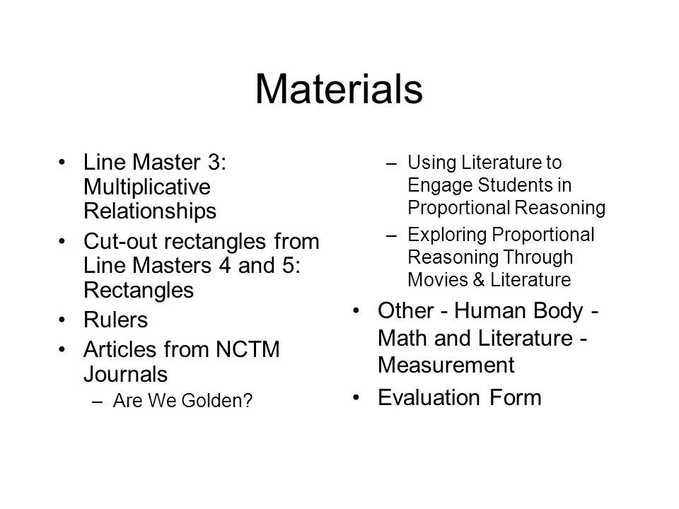 Materials Line Master 3: Multiplicative Relationships Cut-out rectangles from Line Masters 4 and 5: Rectangles Rulers Articles from NCTM Journals –Are