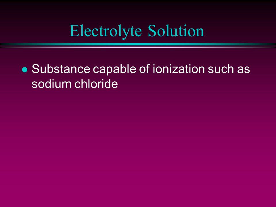 Electrolyte Solution l Substance capable of ionization such as sodium chloride
