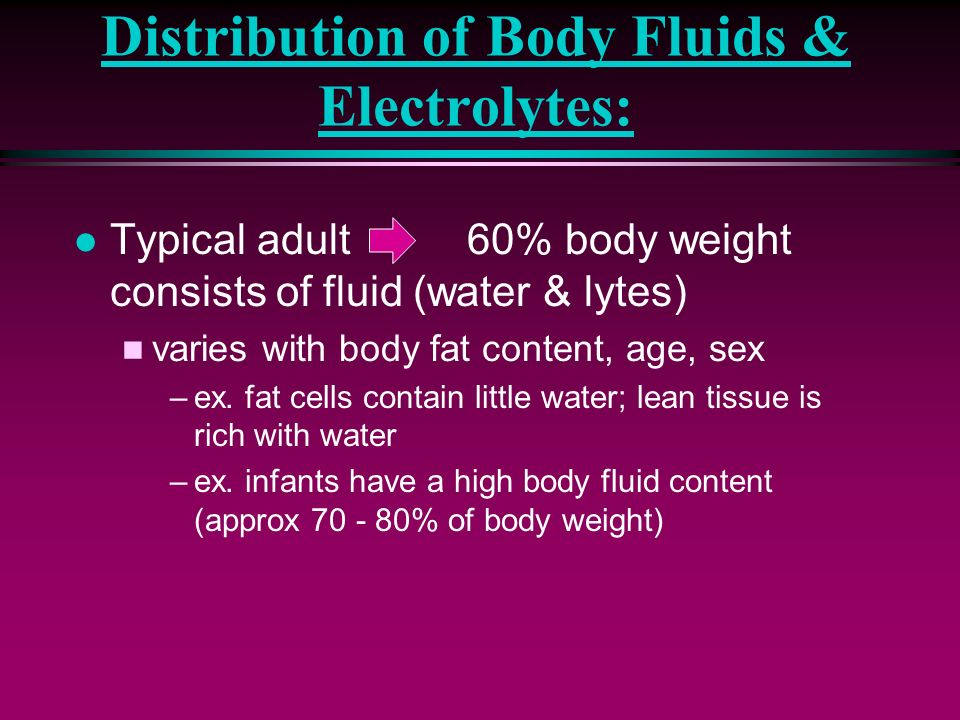 Fluid Distribution: l INTRACELLULAR (ICF) n within the cells n approx 2/3 of total fluid found within ICF l EXTRACELLULAR (ECF) n outside the cells n approx 1/3 of total fluid found within ECF n ECF: 2 compartments –Intravascular Within a vessel; Plasma –Interstitial/Extravascular Between & around the cells; Tissue Fluid