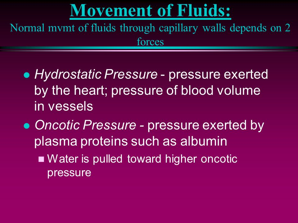 Movement of Fluids: Normal mvmt of fluids through capillary walls depends on 2 forces l Hydrostatic Pressure - pressure exerted by the heart; pressure