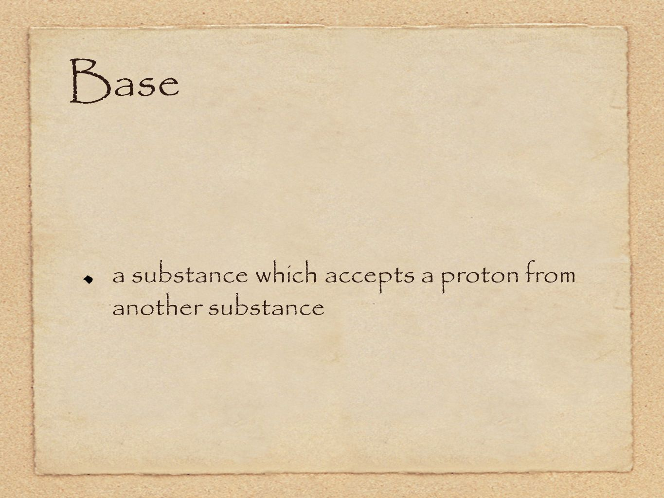 Base a substance which accepts a proton from another substance