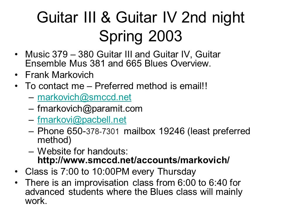 Guitar III & Guitar IV 2nd night Spring 2003 Music 379 – 380 Guitar III and Guitar IV, Guitar Ensemble Mus 381 and 665 Blues Overview. Frank Markovich