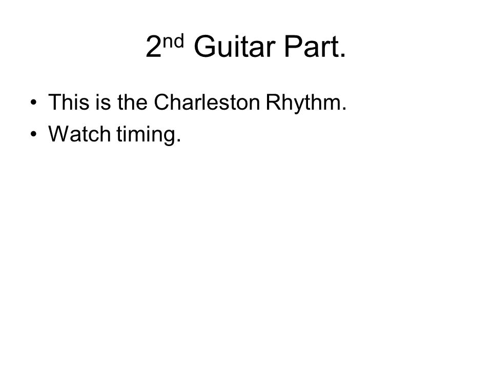2 nd Guitar Part. This is the Charleston Rhythm. Watch timing.