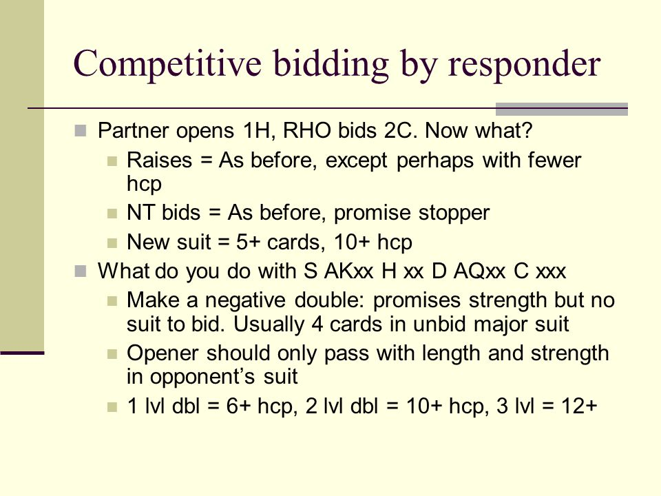Competitive bidding by responder Partner opens 1H, RHO bids 2C. Now what? Raises = As before, except perhaps with fewer hcp NT bids = As before, promi