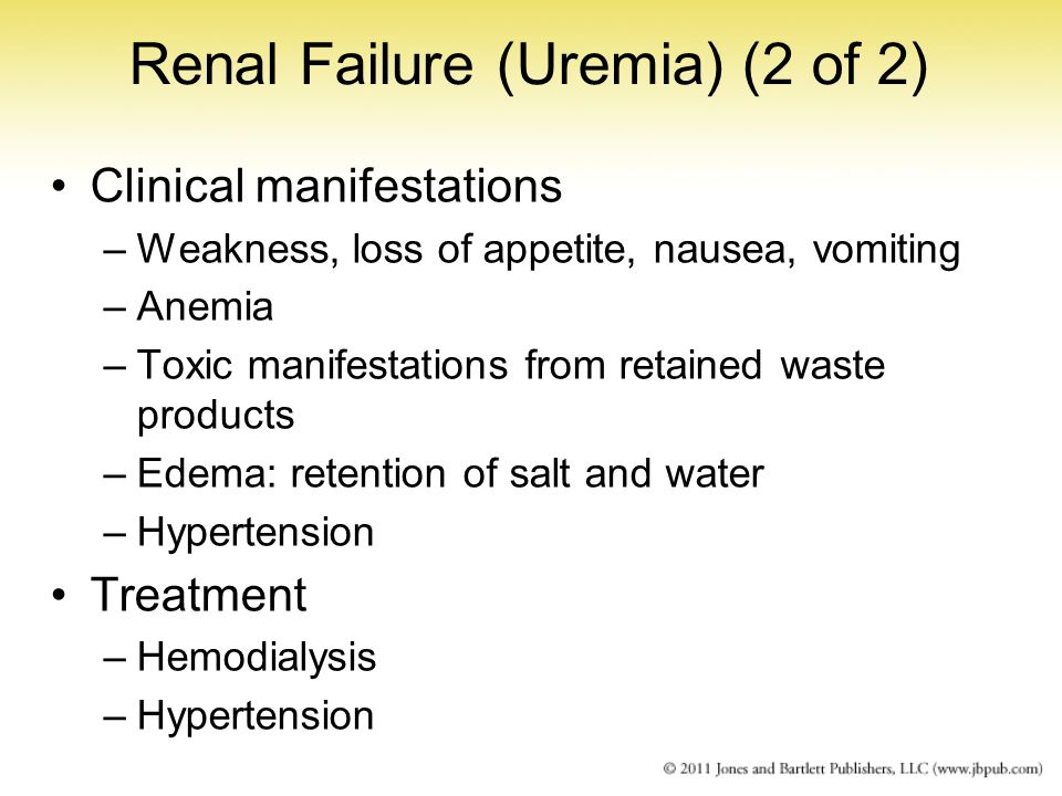 Renal Failure (Uremia) (2 of 2) Clinical manifestations –Weakness, loss of appetite, nausea, vomiting –Anemia –Toxic manifestations from retained wast