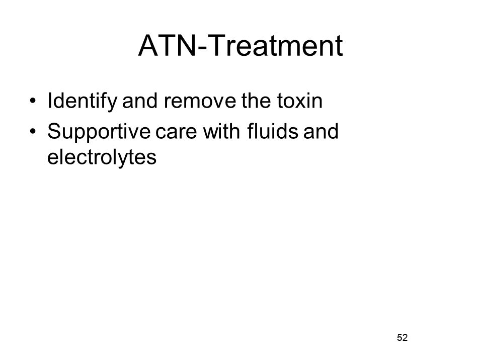 52 ATN-Treatment Identify and remove the toxin Supportive care with fluids and electrolytes 52