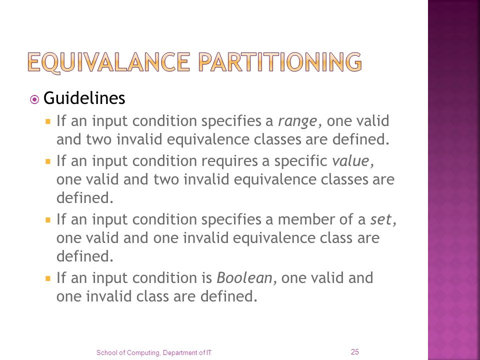 Guidelines If an input condition specifies a range, one valid and two invalid equivalence classes are defined. If an input condition requires a specif