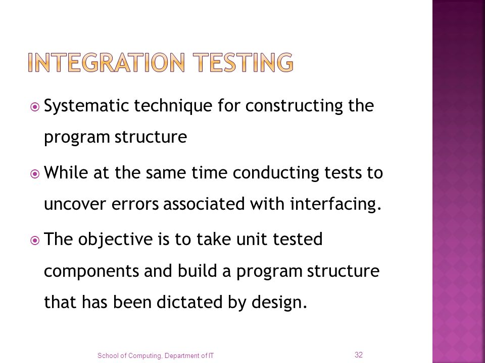 Systematic technique for constructing the program structure While at the same time conducting tests to uncover errors associated with interfacing. The