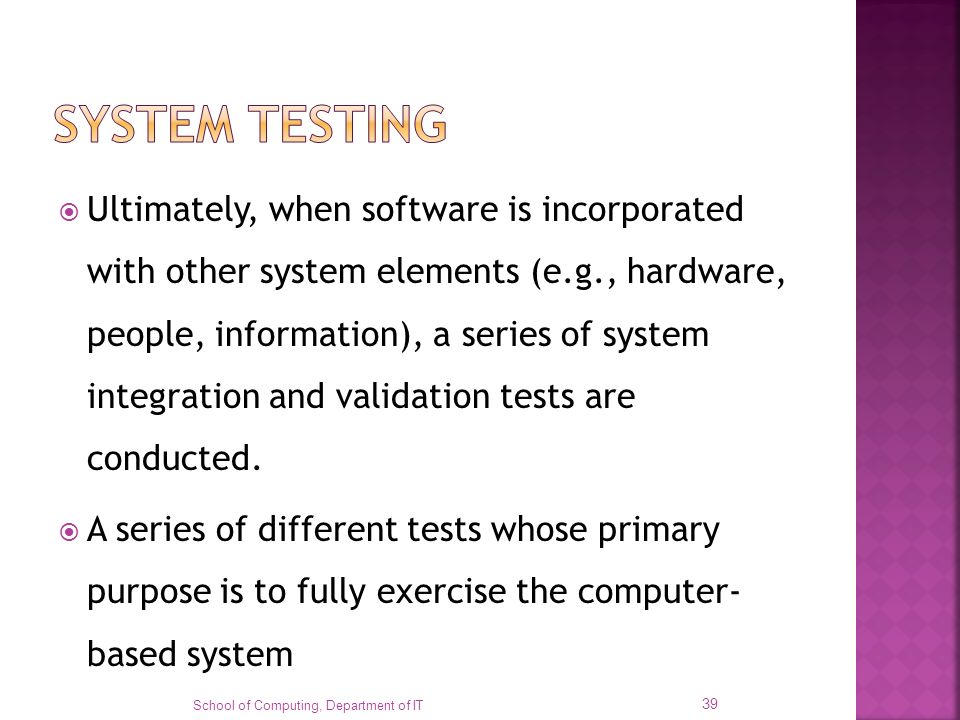 Ultimately, when software is incorporated with other system elements (e.g., hardware, people, information), a series of system integration and validat