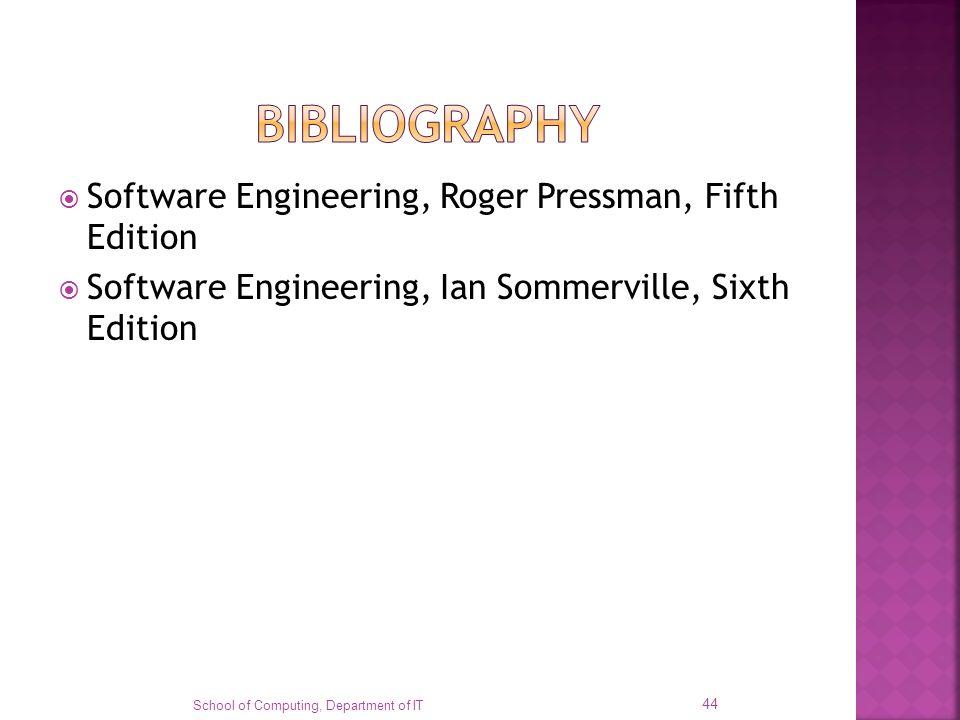 Software Engineering, Roger Pressman, Fifth Edition Software Engineering, Ian Sommerville, Sixth Edition School of Computing, Department of IT 44