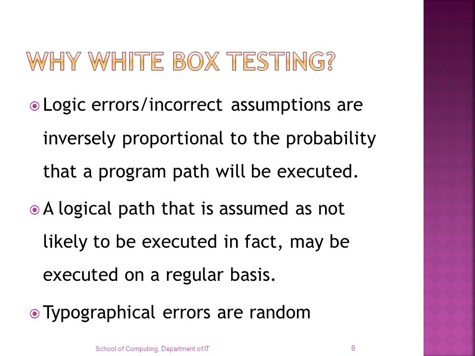 Logic errors/incorrect assumptions are inversely proportional to the probability that a program path will be executed. A logical path that is assumed
