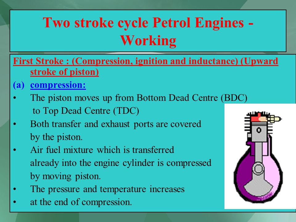 27 Two stroke cycle Petrol Engines - Working First Stroke : (Compression, ignition and inductance) (Upward stroke of piston) (a)compression: The pisto