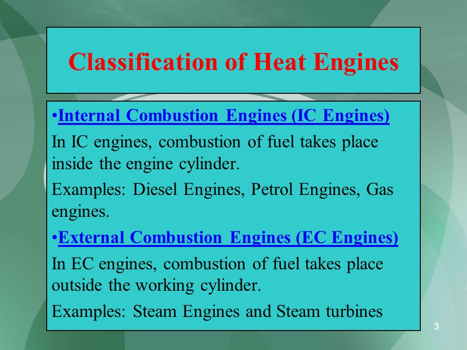 4 Classification of IC Engines IC Engines are classified into, (1)Cycle of operation (No of Strokes per cycle) Two Stroke cycle Engines Four Stroke Cycle Engines (2) Thermodynamic Cycle or Method of Heat addition: Otto Cycle Engines (Combustion at constant volume) Diesel Cycle Engines (Combustion at constant Pressure) Semi Diesel Engines (Dual Combustion Engines)