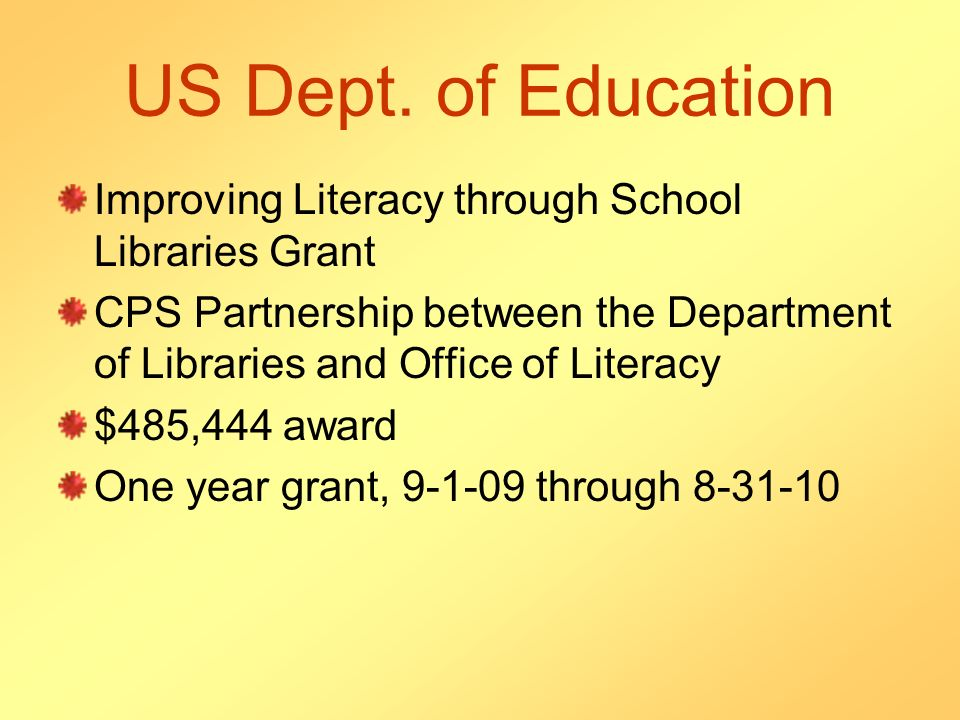 US Dept. of Education Improving Literacy through School Libraries Grant CPS Partnership between the Department of Libraries and Office of Literacy $48